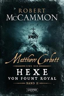 Matthew Corbett und die Hexe von Fount Royal (Band 2): Roman - Nicole Lischewski,Robert R. McCammon