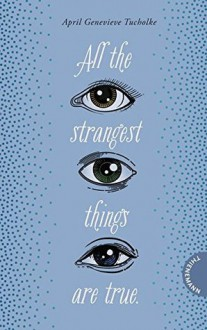 All the strangest things are true. - April Genevieve Tucholke,Anne Brauner
