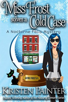 Miss Frost Solves A Cold Case: A Nocturne Falls Mystery (Jayne Frost Book 1) - Kristen Painter
