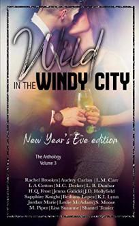 Wild In The Windy City: The Anthology Volume 3 - Bethany Lopez,Leslie McAdam