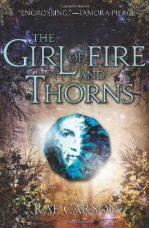 The Girl of Fire and Thorns - Rae Carson