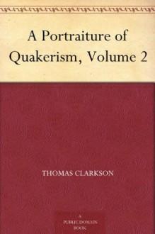 A Portraiture of Quakerism, Volume 2 - Thomas Clarkson