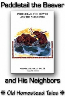 Paddletail the Beaver & His Neighbors: Old Homestead Tales Volume 3 - Neil Wayne Northey