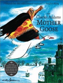 The Charles Addams Mother Goose - Charles Addams