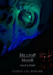 Hilltop Manor - Gale's Story - Nathan J.D.L. Rowark