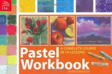 Pastel Workbook: A Complete Course in 10 Lessons - Jackie Simmonds