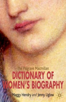 The Palgrave Macmillan Dictionary of Women's Biography: Fourth Edition - Maggy Hendry, Jenny Uglow