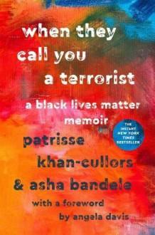 When They Call You a Terrorist: A Black Lives Matter Memoir - Patrisse Khan-Cullors,Asha Bandele,Angela Y. Davis
