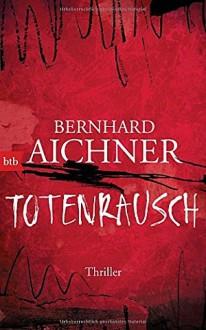 Totenrausch: Thriller (Die Totenfrau-Trilogie, Band 3) - Bernhard Aichner