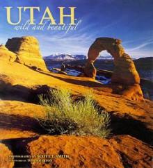 Utah Wild and Beautiful - Scott T. Smith