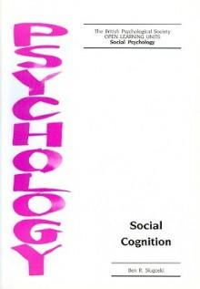 Social Cognition - Ben R. Slugoski, Michael Argyle, British Psychological Society