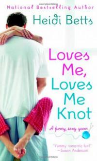 Loves Me, Loves Me Knot - Heidi Betts