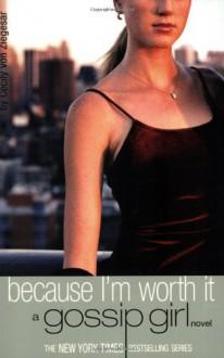Because I'm Worth It - Cecily von Ziegesar