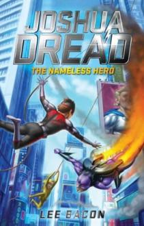 Joshua Dread: The Nameless Hero: 2 - Lee Bacon