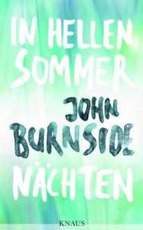 In hellen Sommernächten: Roman (German Edition) - John Burnside, Bernhard Robben