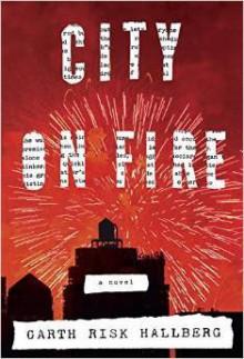 City on Fire: A novel - Garth Risk Hallberg