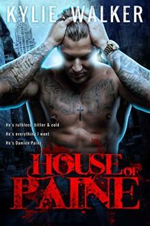 House of Paine: A Bad Boy Romance Novel - Kylie Walker