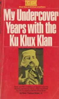 My Undercover Years With The Ku Klux Klan - Gary Thomas Rowe