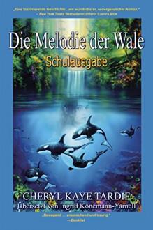 Die Melodie der Wale: Schulausgabe - Cheryl Kaye Tardif, Ingrid Könemann-Yarnell