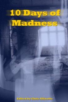 Ten Days of Madness - Chris Allinotte, Anthony Cowin, Richard Godwin, Benjamin Sobiek, Angel Zapata