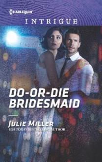 Do-or-Die Bridesmaid - Julie Miller