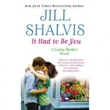 It Had to Be You (Lucky Harbor, #7) - Jill Shalvis