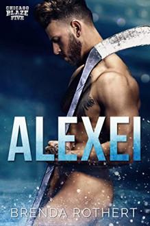 Alexei: A Chicago Blaze Hockey Romance Kindle Edition - Brenda Rothert