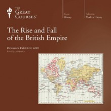 The Rise and Fall of the British Empire - The Great Courses, Professor Patrick N. Allitt, The Great Courses