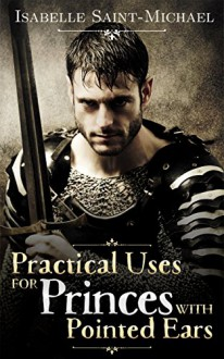 Practical Uses for Princes with Pointed Ears (Otherworld Realms Book 1) - Isabelle Saint-Michael,Lisa Merrick