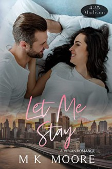 Let Me Stay (425 Madison #17) - M.K. Moore