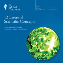 12 Essential Scientific Concepts - The Great Courses, Professor Indre Viskontas, The Great Courses