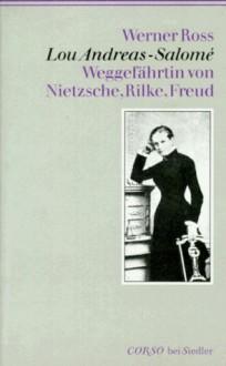 Lou Andreas Salomé: Weggefährtin Von Nietzsche, Rilke, Freud - Werner Ross