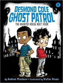 The Haunted House Next Door (Desmond Cole Ghost Patrol #1) - Victor Rivas,Andres Miedoso