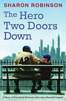 The Hero Two Doors Down: Based on the True Story of Friendship Between a Boy and a Baseball Legend - Sharon Robinson