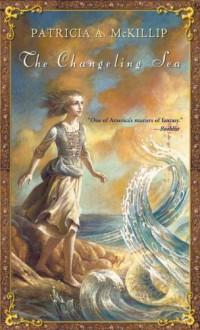Changeling Sea - Patricia A. McKillip