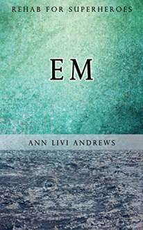 Em: Rehab for Superheroes - Ann Livi Andrews