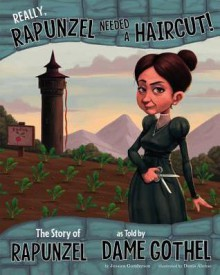 Really, Rapunzel Needed a Haircut!: The Story of Rapunzel as Told by Dame Gothel (Other Side of the Story) - Jessica Gunderson, Denis Alsonso, Denis Alonso