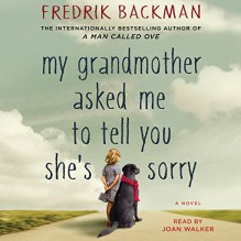 My Grandmother Asked Me to Tell You She's Sorry: A Novel - Fredrik Backman, Joan Hustace Walker