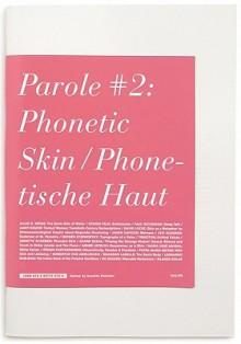 Parole No. 2: Phonetic Skin, Phonetische Haut - Annette Stahmer, Anish Kapoor, Allen Weiss