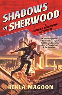 Shadows of Sherwood (Robyn Hoodlum) - Kekla Magoon