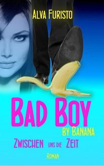 Bad Boy by Banana: Zwischen uns die Zeit (3Bee by Banana - Band 1) - Alva Furisto