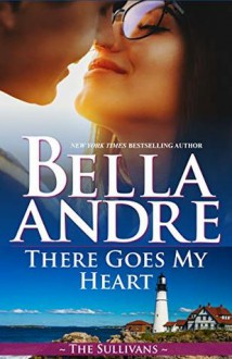 There Goes My Heart (The Sullivans #20) - Bella Andre