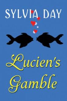 Lucien's Gamble: A Novella From Bad Boys Ahoy! - Sylvia Day