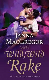 Wild, Wild Rake - Janna MacGregor