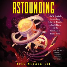 Astounding: John W. Campbell, Isaac Asimov, Robert A. Heinlein, L. Ron Hubbard, and the Golden Age of Science Fiction - Sean Runnette, Alec Nevala-Lee