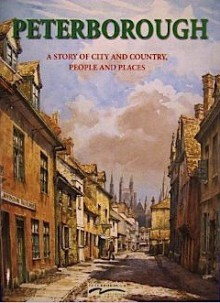 Peterborough: A Story of City and Country, People and Places - Jenni Davis, Elizabeth Davies, Julia Habeshaw, Ben Robinson