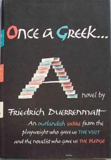 Once a Greek... - Friedrich Duerrenmatt