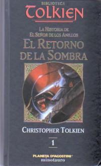 El Retorno de la Sombra: La Historia de El Señor de los Anillos parte 1 (La Historia de la Tierra Media, #6) - J.R.R. Tolkien, J.R.R. Tolkien