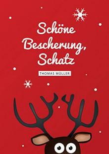 Schöne Bescherung, Schatz - Thomas Müller