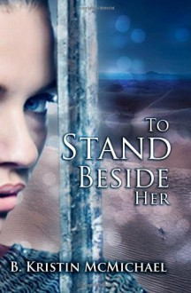 To Stand Beside Her - B. Kristin McMichael